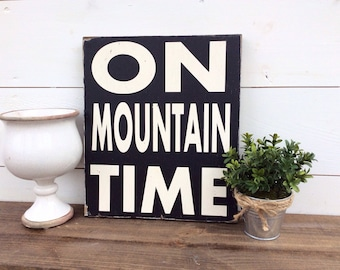 On Mountain Time Wood Sign CUSTOM COLORS AVAILABLE