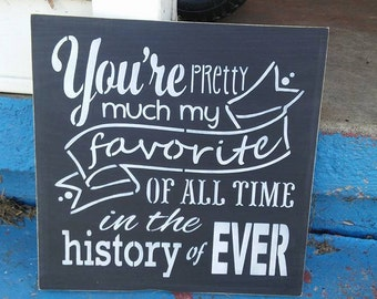 Valentine's day sign, You're pretty much my favorite of all time in the history of ever, stenciled wood sign, Valentine's gift