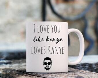 I love you like Kanye loves Kanye, kanye mug, kanye coffee mug, kanye, coffee mug, funny coffee mug, kanye quotes, quote mug, funny quote