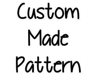 Custom made pattern