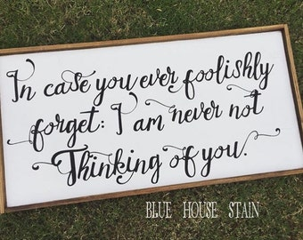 wood sign // In case you ever foolishly forget: i am never not thinking of you - romantic quote - inspirational quote - farmhouse