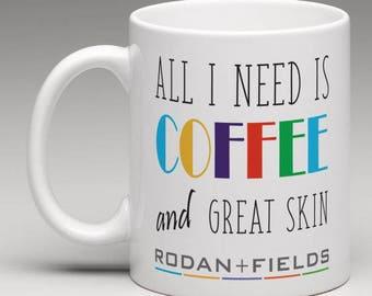 Rodan and Fields Coffee Mug / Rodan and Fields Gifts / All I Need Is Coffee and Great Skin / Rodan + Fields