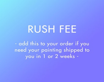 Rush Order - 1 or 2 Weeks