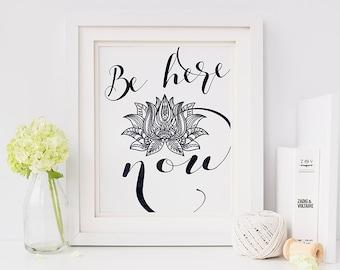 Be here now - zen art - zen decor - yoga quote print - zen quotes - lotus flower art - inspirational quote print