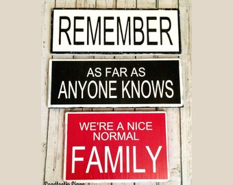 Remember as far as anyone knows we're a nice normal family handpainted distressed sign