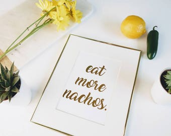 Eat more Nachos Gold Foil Print    |   gallery wall print, apartment decor, home decor, modern prints, nachos print, food kitchen print
