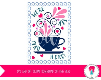 We're All Mad Here! Tea Cup SVG /DXF Cutting file for Cricut Explore / Silhouette Cameo & PNG Clipart, Digital Download, Commercial Use Ok
