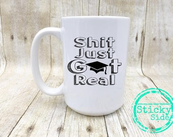 Graduation Coffee Mug | Graduation Gift | Funny Grad Mug | Grad Gift | Shit Just Got Real | Graduation Gift | Graduate Gift | College Grad