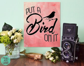 Put a Bird On It Portlandia Hipster Pop Culture Quote Poster Print Fan Art Print