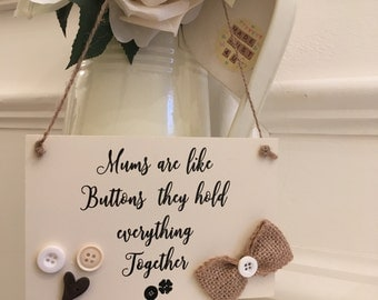 Mums are like buttons they hold everything together plaque / Hanging Plaque / Mum gift / Mothers Day Gift / Mum Christmas Gift / Mum Plaque