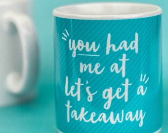 Anniversary Gift - You had me at let's get a takeaway Mug - Valentines, anniversary Gift for partner, funny humorous mug gift, quote mug