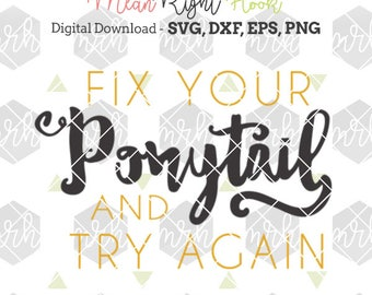 Fix Your Ponytail and Try Again SVG, Fitness svg, Gym svg, Workout svg, INSTANT DOWNLOAD vectors for cutting machines - svg, png, dxf, eps