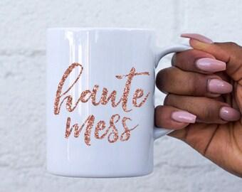 Haute Mess Mug | Perfect Mug | Cute Mug | Gift for Her | Best Coffee Mug Ever