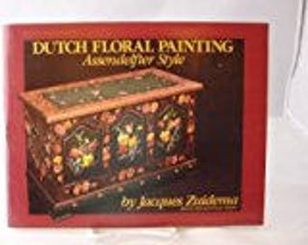 DUTCH FLORAL PAINTING Assendelfter Style by Jacques Zuidema Tole Painting Book
