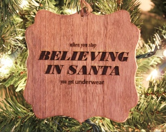 Funny Wooden Christmas Ornament - When you stop BELIEVING IN SANTA you get underwear