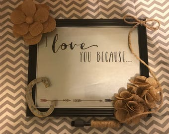 I Love You Because Dry Erase Message Board Frame