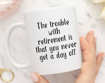 Retirement Gift Mug - Retirement Mug - Retirement Gifts - Mugs for Retirement