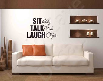 Sit Long, Talk Much, Laugh Often Vinyl Wall Decal Quote