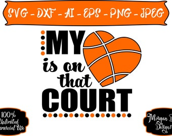 Basketball Mom SVG - My Heart is on that Court SVG - Basketball SVG - Sports Mom svg - Files for Silhouette Studio/Cricut Design Space