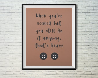 When you're scared but you still do it anyway, that's brave. Coraline Neil Gaiman. Wall art printable poster instant download print. 8x10
