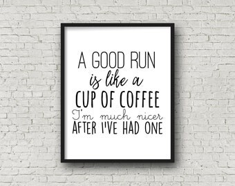 A Good Run Is Like A Cup Of Coffee...I'm Much Nicer After I've Had One, Inspirational Wall Art, Kitchen Sign, Kitchen Art, Motivational Art