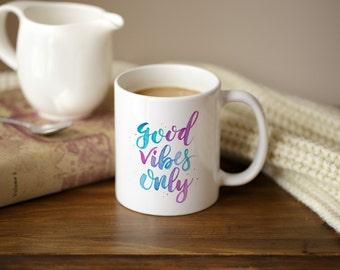 Coffee Mugs with Sayings - Good Vibes Only - Statement Mug - Hand Lettered Watercolor Mug - Statement Quote Mug
