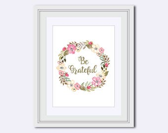 Be Grateful Printable - Be Grateful quote - Grateful wall art - floral art print - pink wall decor - motivational poster - Instant download
