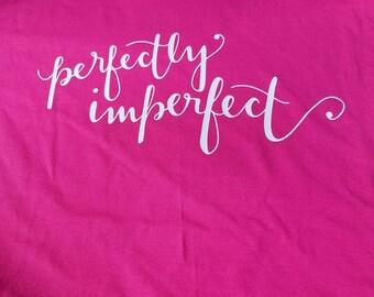 Perfectly Imperfect, Imperfect Shirt, Perfectly Imperfect Shirt, Inspirational Tee,  Inspirational Shirt, Perfectly Imperfect t-shirt