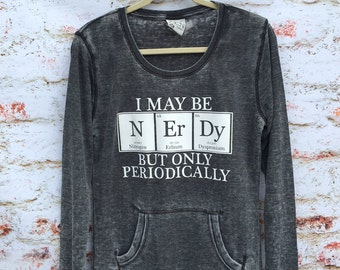 Nerd Shirt - Science Shirt - I May Be Nerdy But Only Periodically Shirt - Nerdy Tee - Nerdy Thermal Tee