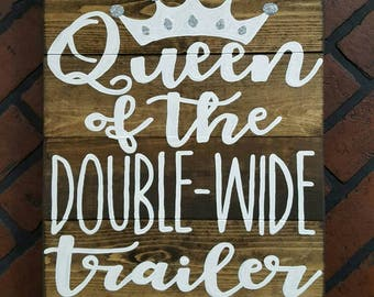 Queen of the double-wide trailer Wood Sign