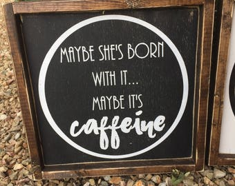 Maybe She's Born with it Maybe it's caffeine sign 12x12