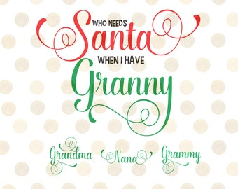 Who Needs Santa Svg, Christmas Svg, Santa Svg, Holiday Svg, Winter Svg, Who Needs Santa When I Have Granny Svg, Christmas Svg Design