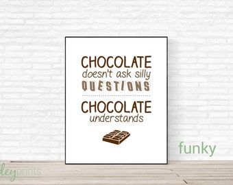 Chocolate Doesn't Ask Silly Questions Chocolate Understands Print, gift, home, food, foil