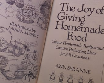 The joy of giving homemade food, unique recipes and creative packaging ideas for All Occasions by Ann Seranne. Vintage cookbook
