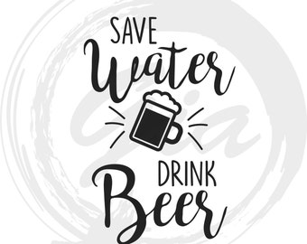 Save Water Drink Beer SVG, drink svg, beer svg, ready to cut file for Cricut | Silhouette etc, also in png, eps & DXF