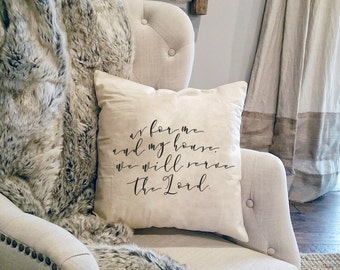 As For Me And My House, We Will Serve the Lord - Joshua 24 15 - Rustic Verse Pillow - Modern Farmhouse Scripture - Farmhouse Verse Gift