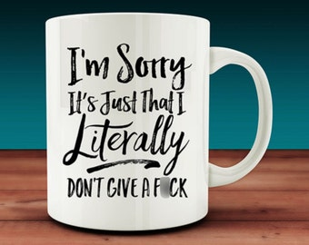 I'm Sorry It's Just That I Literally Don't Give a F*ck Mug (W6-rts)