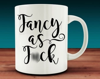 Fancy As F*ck Mug (W39)