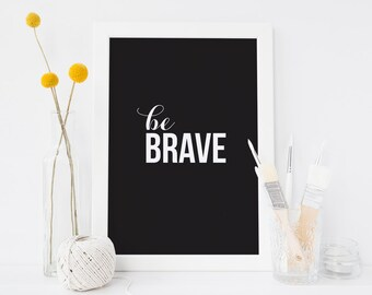 Black and white 'Be Brave' typographic print