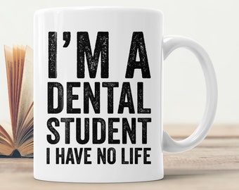 Dental Student Mug - Im A Dental Student I Have No Life - Funny Dentist Dental Hygienist Coffee Cup