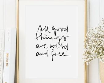 Poster, Print, Wallart, Fine Art-Print, Typography Art, Kunstdrucke: All good things are wild and free
