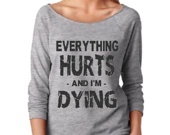 Everything Hurts And I'm Dying/ Slouchy Sweatshirt/ Gift For Her