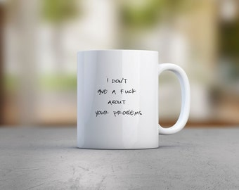 I Don't Give A F*ck About Your Problems Mug