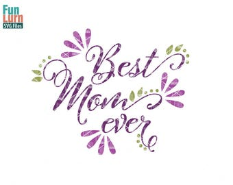 Best Mom ever svg, Best Mommy ever, Best Mama, mother's day svg, mom tshirt, mom, life, svg, dxf, png, eps for silhouette, cricut, cut file
