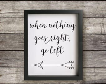 When Nothing Goes Right Go Left, Art Print, Digital Download, Wall Art, Quote, Printable, Instant Download, 8 X 10, Typography
