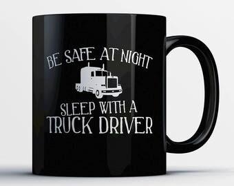 Truck Driver Coffee Mug - Sleep with a Truck Driver- Gift for Trucker - Trucker Cup - Funny Truck Driver Present - Best Truck Driver Gift