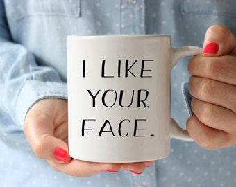 Valentine's day gift for him, valentine gift for boyfriend, mug gift for him, valentines day mug, i like your face mug, cute mug for couples