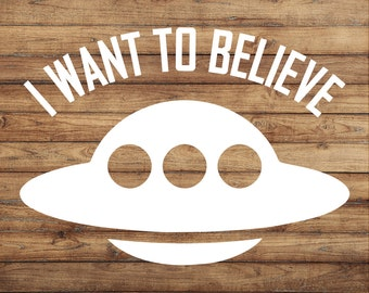 I Want To Believe Decal | UFO Sticker | Wonder Decal | Alien Sticker | Belive Sticker | Truth Is Out There | Flying Saucer | Science Fiction