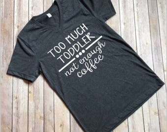 Too Much Toddler Shirt, Not Enough Coffee Shirt, Mom Shirt, Funny Mom Shirt, Mother's Day Gift, Toddler Shirt, Mama Shirt, Shirt for Mom