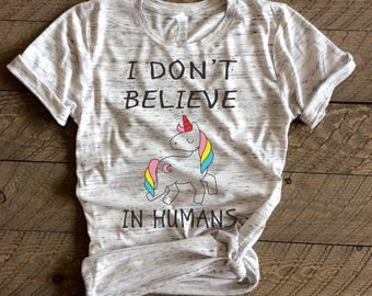 i dont believe in humans, unicorn, unicorns, unicorn tshirt, unicorn shirt, rainbow unicorn,unicorn shirts,unicorn tee, unicorn T-shirt,